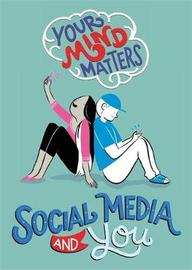 Your Mind Matters: Social Media and You by Honor Head