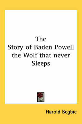 The Story of Baden Powell the Wolf That Never Sleeps by Harold Begbie image