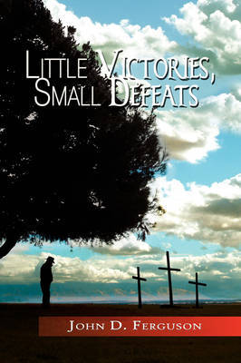 Little Victories, Small Defeats by John D. Ferguson image