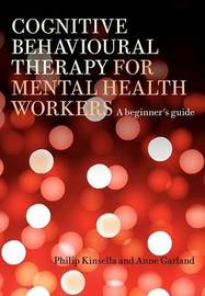 Cognitive Behavioural Therapy for Mental Health Workers by Philip Kinsella image