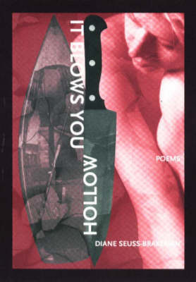It Blows You Hollow by Diane Seuss-Brakeman