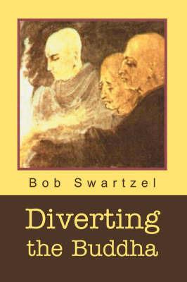 Diverting the Buddha by Bob Swartzel