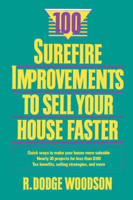 100 Surefire Improvements to Sell Your House Faster by Roger D. Woodson