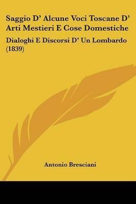 Saggio D' Alcune Voci Toscane D' Arti Mestieri E Cose Domestiche: Dialoghi E Discorsi D' Un Lombardo (1839) by Antonio Bresciani