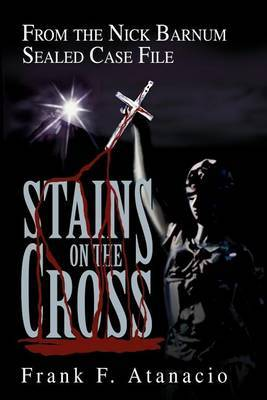 Stains on the Cross: From the Nick Barnum Sealed Case File by Frank F Atanacio image