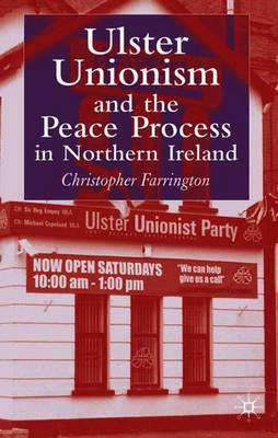 Ulster Unionism and the Peace Process in Northern Ireland by C. Farrington