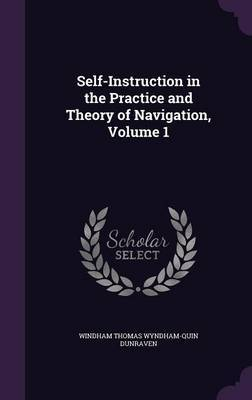 Self-Instruction in the Practice and Theory of Navigation, Volume 1 by Windham Thomas Wyndham-Quin Dunraven image