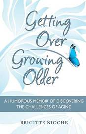 Getting Over Growing Older by Brigitte Nioche