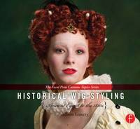 Historical Wig Styling: Ancient Egypt to the 1830s by Allison Lowery