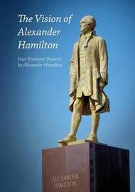 The Vision of Alexander Hamilton by Alexander Hamilton