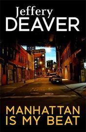Manhattan Is My Beat by Jeffery Deaver