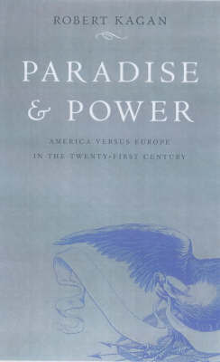 Paradise and Power: America Versus Europe in the Twenty-first Century by Robert Kagan