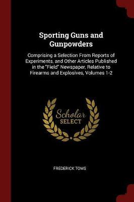 Sporting Guns and Gunpowders by Frederick Toms