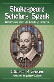 Shakespeare Scholars Speak by Michael P Jensen