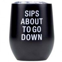 Say What: Metal Wine Tumbler - Sips About To Go Down (Black)