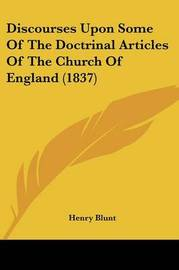Discourses Upon Some Of The Doctrinal Articles Of The Church Of England (1837) by Henry Blunt image