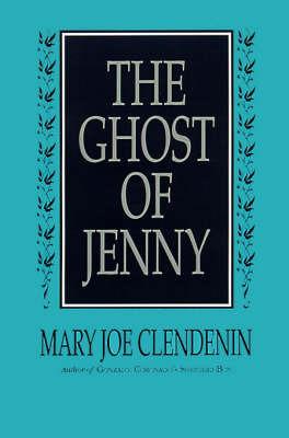 The Ghost of Jenny by Mary Joe Clendenin