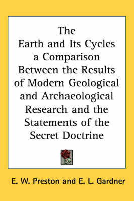The Earth and Its Cycles a Comparison Between the Results of Modern Geological and Archaeological Research and the Statements of the Secret Doctrine by E.W. Preston