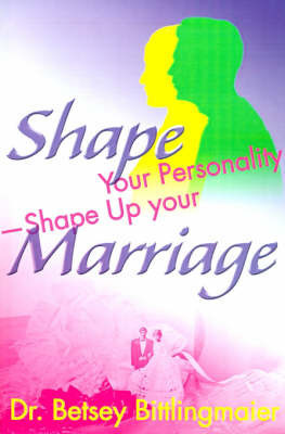 Shape Your Personality--Shape Up Your Marriage by Betsey Bittlingmaier