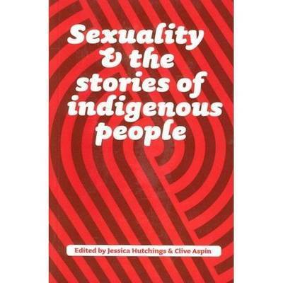 Sexuality and the Stories of Indigenous People by Jessica Hutchings