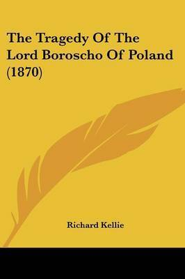 The Tragedy Of The Lord Boroscho Of Poland (1870) by Richard Kellie