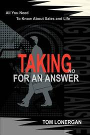 Taking No for an Answer: All You Need to Know about Sales and Life by Tom Lonergan image