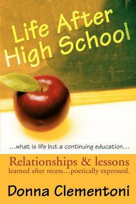 Life After High School: Relationships & Lessons Learned After Recess... Poetically Expressed by Donna Clementoni image