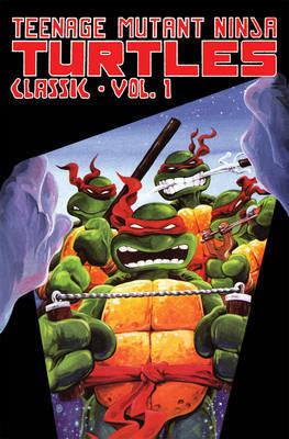 Teenage Mutant Ninja Turtles Classics Volume 1 by Michael Dooney