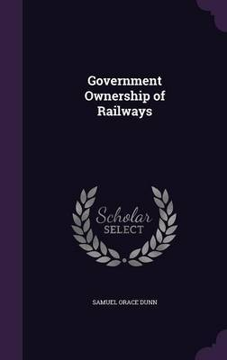 Government Ownership of Railways by Samuel Orace Dunn image