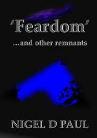 'Feardom' ...and Other Remnants by Nigel D Paul
