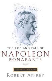 The Rise And Fall Of Napoleon Vol 1 by Robert B Asprey image