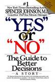 """""""Yes"""" or """"No"""": the Guide to Better Decisions by Spencer Johnson"""