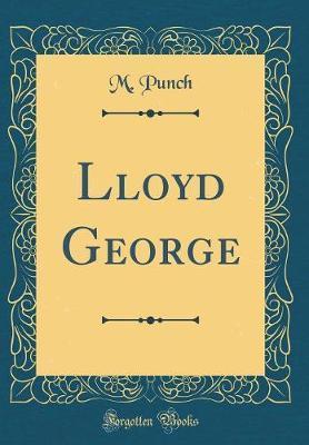Lloyd George (Classic Reprint) by M Punch