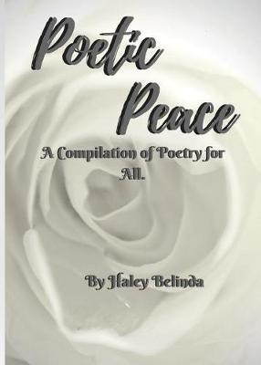 Poetic Peace . by Haley Belinda