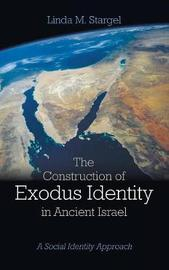 The Construction of Exodus Identity in Ancient Israel by Linda M Stargel image