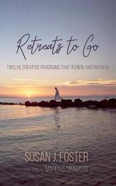 Retreats to Go by Susan J Foster image