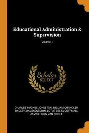 Educational Administration & Supervision; Volume 1 by Charles Hughes Johnston
