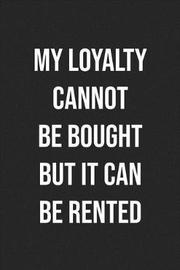 My Loyalty Cannot Be Bought, But It Can Be Rented by Pink Slip Press