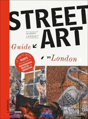 The Street Art Guide to London by ,Laurent Jacquet