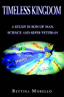Timeless Kingdom: : A Study in Son of Man, Science and Sefer Yetzirah by Bettina Morello image