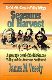 Seasons of Harvest: A Novel of the Rio Grande Valley by JAMES M VESELY image
