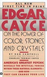 Edgar Cayce on the Power of Color, Stones and Crystals by Edgar Evans Cayce