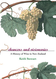 Chancers and Visionaries: A History of New Zealand Wine by Keith Stewart image