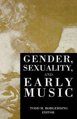 Gender, Sexuality and Early Music