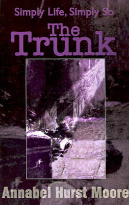 The Trunk: Simply Life, Simply So by Annabel Hurst Moore