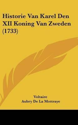 Historie Van Karel Den XII Koning Van Zweden (1733) by Voltaire