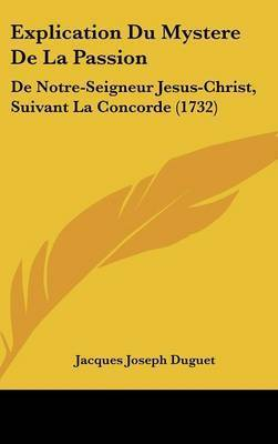 Explication Du Mystere De La Passion: De Notre-Seigneur Jesus-Christ, Suivant La Concorde (1732) by Jacques Joseph Duguet