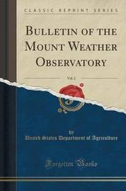 Bulletin of the Mount Weather Observatory, Vol. 2 (Classic Reprint) by United States Department of Agriculture