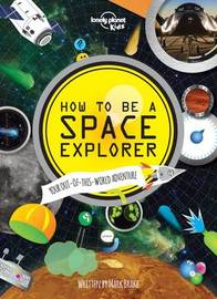 How to be a Space Explorer by Lonely Planet