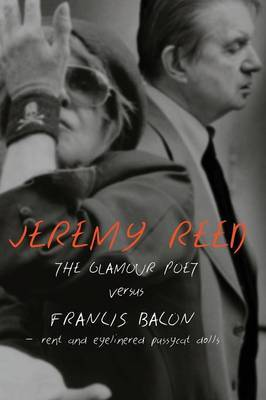 The Glamour Poet Versus Francis Bacon, Rent and Eyelinered Pussycat Dolls by Jeremy Reed image